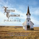 Little Church On The Prairie: Hymns From The Open Range/Jim Hendricks