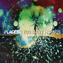 Too Many Friends/Placebo