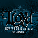"How We Do It ""In The A"" (feat. Ludacris)/Lloyd"