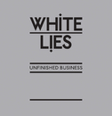 Unfinished Business (US Digital Version)/White Lies