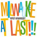 ミルウォーキー・アット・ラスト!/Rufus Wainwright