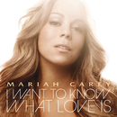I Want To Know What Love Is (Int'l 2 Trk)/Mariah Carey