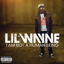 I Am Not A Human Being/Lil Wayne