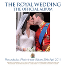 The Royal Wedding – The Official Album/The Choir Of Westminster Abbey, James O'Donnell, The Choir of Her Majesty's Chapel Royal, St James's Palace, Doctor Andrew Grant, The London Chamber Orchestra, Christopher Warren-Green