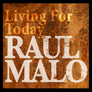 Living For Today/Raul Malo