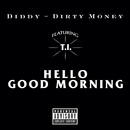 Hello Good Morning (Explicit Version) (feat. T.I.)/Diddy - Dirty Money