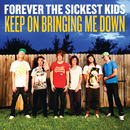 Keep On Bringing Me Down/Forever The Sickest Kids