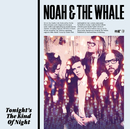 Tonight's The Kind Of Night/Noah And The Whale