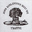 John Barleycorn Must Die/Traffic