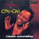 Not Cha Cha But Chi Chi/Rose Murphy