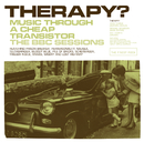 Music Through A Cheap Transistor - The BBC Sessions (BBC Version)/Therapy?
