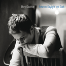 Between Daylight And Dark/Mary Gauthier