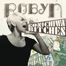 Konichiwa Bitches EP (International Version)/Robyn