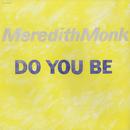 メレディス・モンク:ドゥー・ユー・ビー/Meredith Monk