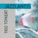 Jazzlantis/Trio Töykeät