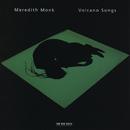 メレディス・モンク:ヴォルケーノ・ソング/Meredith Monk
