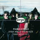 スティヴ・ライヒ:6台のピアノ/テリー・ライリー:インC/Piano Circus