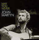 May You Never - The Very Best Of John Martyn/John Martyn