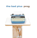 Prog/The Bad Plus