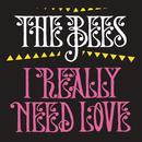 I Really Need Love/The Bees
