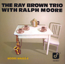 Moore Makes 4/Ray Brown Trio, Ralph Moore