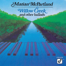 Willow Creek And Other Ballads/Marian McPartland