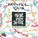 Asi Que Pasen 30 Años/Miguel Rios