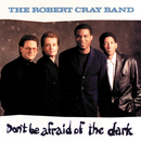 Don't Be Afraid Of The Dark/Robert Cray
