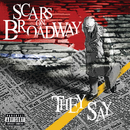 They Say/Scars On Broadway