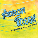 Spending All My Time/Aaron Fresh