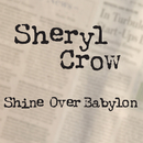 Shine Over Babylon/Sheryl Crow