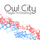 Maybe I'm Dreaming/Owl City