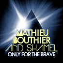 Only For The Brave/Mathieu Bouthier, Shamel