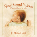 Sleep Sound In Jesus (Deluxe Edition)/Michael Card