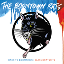 Back To Boomtown : Classic Rats Hits/The Boomtown Rats