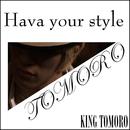 HAVA YOUR STYLE/TOMORO