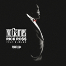 No Games (feat. Future)/Rick Ross