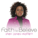 Faith To Believe/Sheri Jones-Moffett