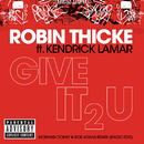 Give It 2 U (Norman Doray & Rob Adans Remix (Radio Edit)) (feat. Kendrick Lamar)/Robin Thicke