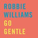 Go Gentle/Robbie Williams