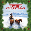 Cowboy Christmas: Holiday Favorites From The Great American West/Jim Hendricks