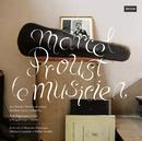 Marcel Proust Le Musicien/Sandra Moubarak, Anthony Leroy