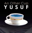 An Other Cup/Yusuf