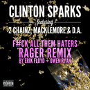 Gold Rush (F#ck All Them Haters RAGER Remix By Erik Floyd + Owen Ryan) (feat. 2 Chainz, Macklemore, D.A.)/Clinton Sparks