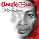 Min kvinna/Amsie Brown