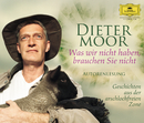 Was wir nicht haben, brauchen Sie nicht/Dieter Moor