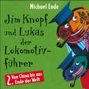 02: Jim Knopf und Lukas der Lokomotivführer (Hörspiel) (Von China bis ans Ende der Welt)/Michael Ende