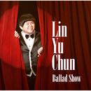 Ballad Show/リン・ユーチュン