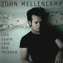 Life, Death, Love and Freedom (Disc 1 - CD)/John Mellencamp