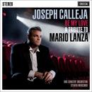ビー・マイ・ラヴ~トリビュート・トゥ・マリオ・ランツァ/Joseph Calleja, BBC Concert Orchestra, Steven Mercurio